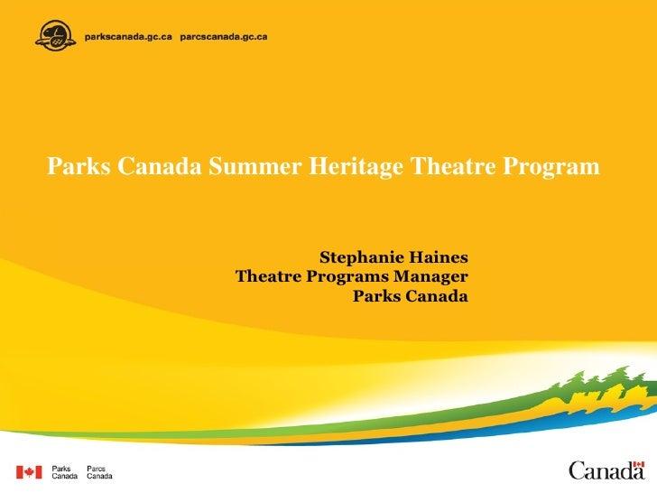 Parks Canada Summer Heritage Theatre Program Stephanie Haines Theatre Programs Manager Parks Canada