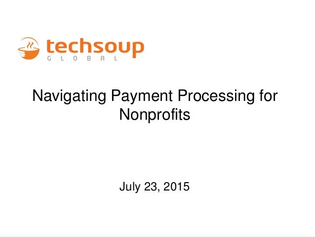 Navigating Payment Processing for Nonprofits July 23, 2015