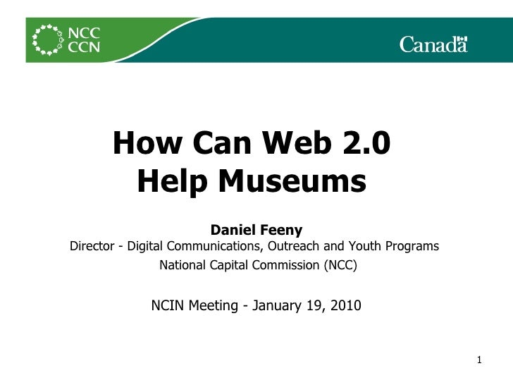 How Can Web 2.0  Help Museums   Daniel Feeny Director- Digital Communications, Outreach and Youth Programs  National Ca...