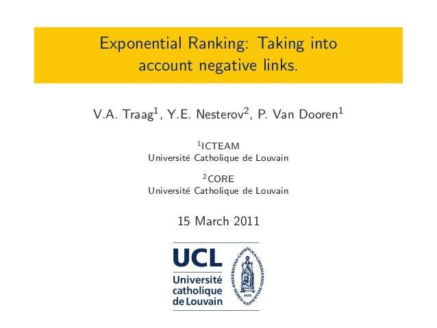 Exponential Ranking: Taking into account negative links. V.A. Traag1, Y.E. Nesterov2, P. Van Dooren1 1ICTEAM Universit´e C...