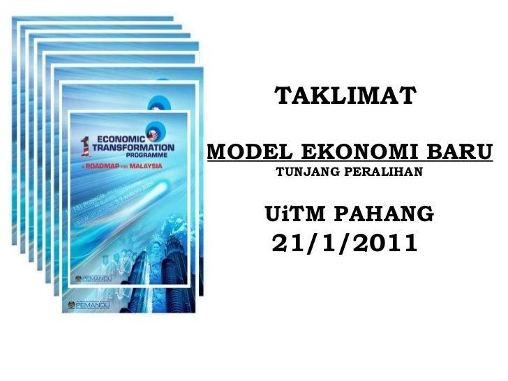 TAKLIMAT   MODEL EKONOMI BARU   TUNJANG PERALIHAN UiTM PAHANG 21/1/2011