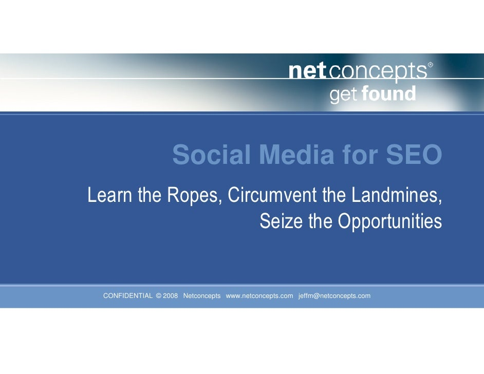 Social Media for SEOLearn the Ropes, Circumvent the Landmines,                     Seize the Opportunities CONFIDENTIAL © ...