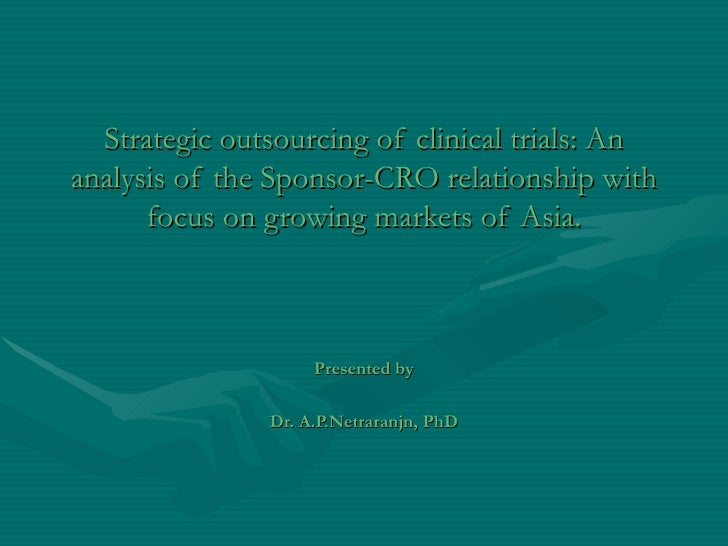 Strategic outsourcing of clinical trials: An analysis of the Sponsor-CRO relationship with focus on growing markets of Asi...