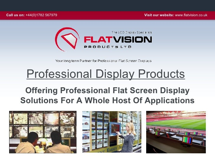 Call us on: +44(0)1782 567979       Visit our website: www.flatvision.co.uk                Professional Display Products  ...