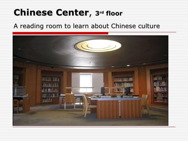 Chinese Center ,  3 rd  floor   A reading room to learn about Chinese culture