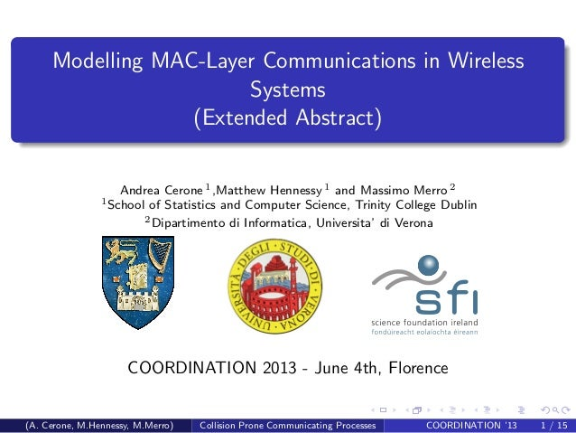 Modelling MAC-Layer Communications in WirelessSystems(Extended Abstract)Andrea Cerone 1,Matthew Hennessy 1 and Massimo Mer...