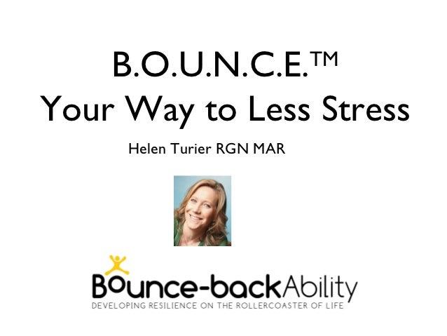 B.O.U.N.C.E.            TMYour Way to Less Stress     Helen Turier RGN MAR