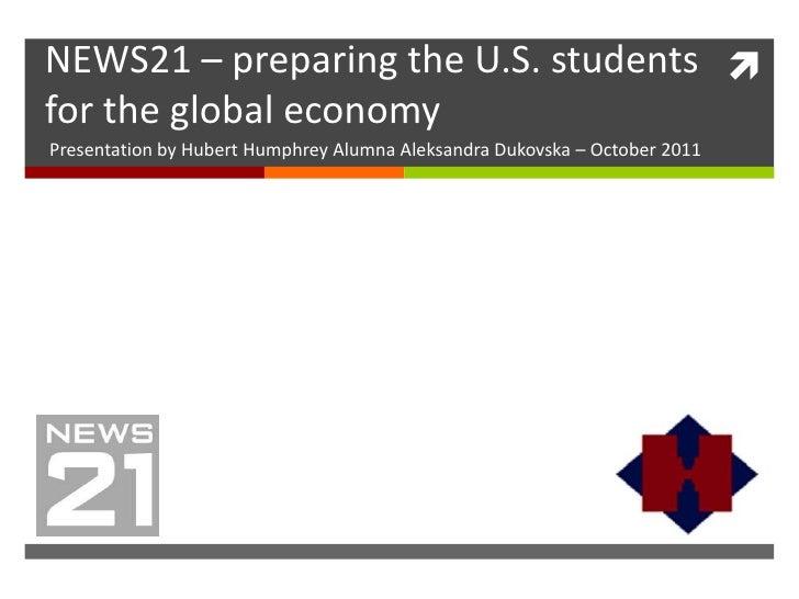 NEWS21 – preparing the U.S. students for the global economyPresentation by Hubert Humphrey Alumna Aleksandra Dukovska – O...