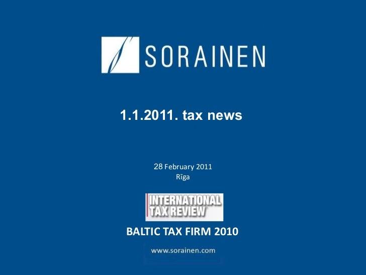 1.1.2011. tax news     28  February 2011 Rīga   BALTIC TAX FIRM 2010