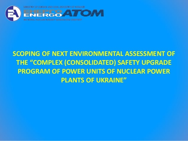 "SCOPING OF NEXT ENVIRONMENTAL ASSESSMENT OF THE ""COMPLEX (CONSOLIDATED) SAFETY UPGRADE PROGRAM OF POWER UNITS OF NUCLEAR P..."