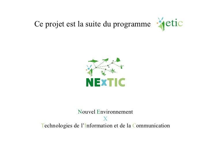 Ce projet est la suite du programme N ouvel  E nvironnement X T echnologies de l ' I nformation et de la  C ommunication
