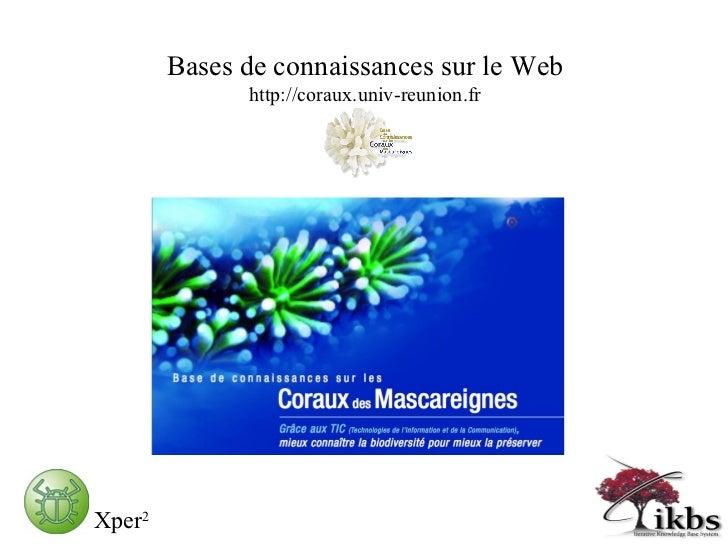 Bases de connaissances sur le Web http://coraux.univ-reunion.fr Xper 2