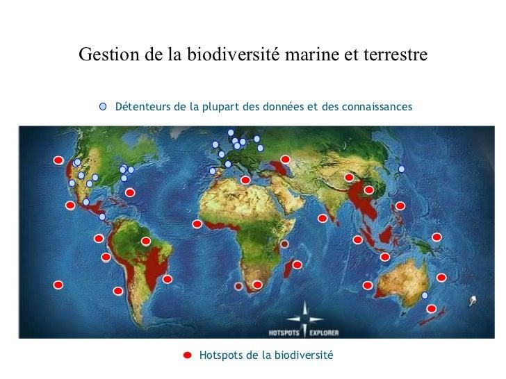 Gestion de la biodiversité marine et terrestre Hotspots de la biodiversité Détenteurs de la plupart des données et des con...