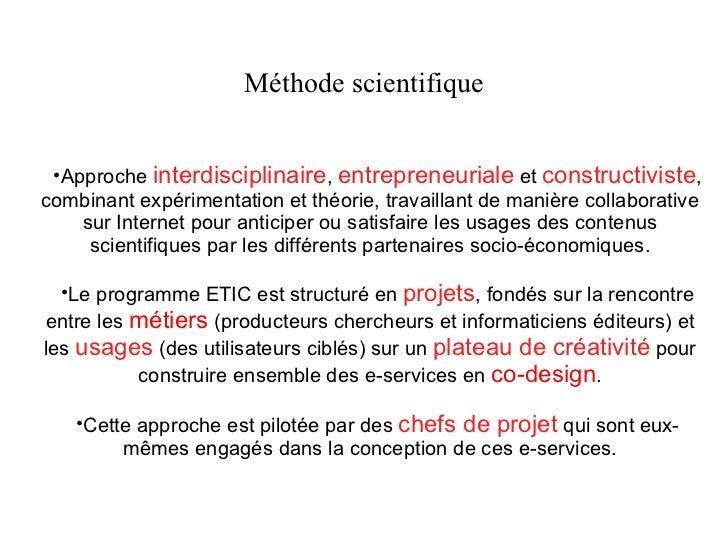 Méthode scientifique <ul><li>Approche   interdisciplinaire ,   entrepreneuriale  et  constructiviste , combinant expérimen...