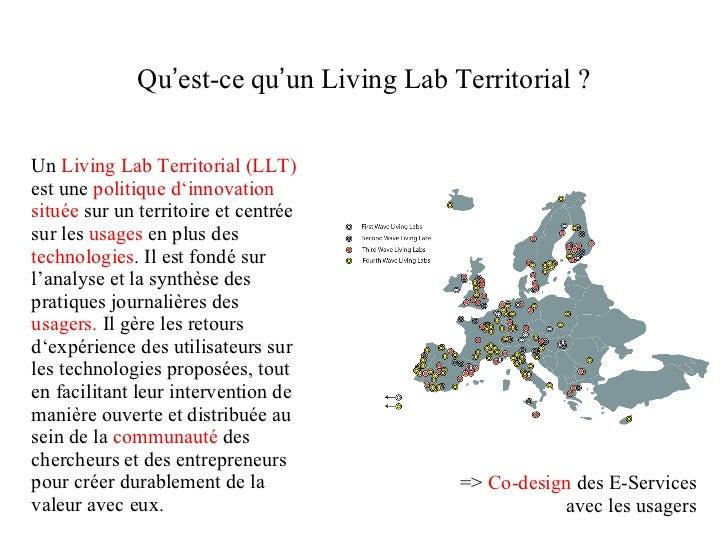 Qu ' est-ce qu ' un Living Lab Territorial ? Un  Living Lab   Territorial (LLT)  est une  politique d ' innovation   situé...