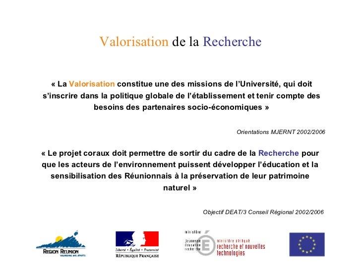 Valorisation  de la  Recherche «La  Valorisation  constitue une des missions de l 'Université, qui doit s'inscrire dans l...