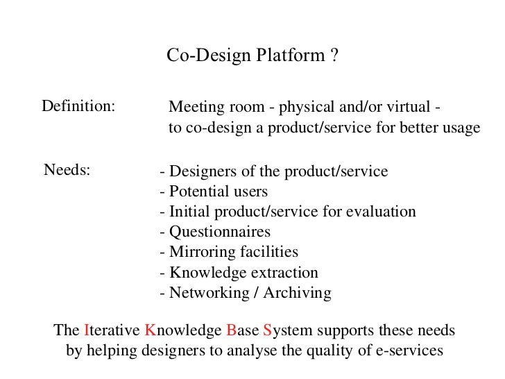 Meeting room - physical and/or virtual - to co-design a product/service for better usage - Designers of the product/servic...