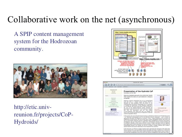 Collaborative work on the net (asynchronous) A SPIP content management system for the Hodrozoan community. http://etic.uni...