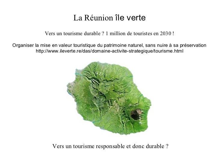 La Réunion  île verte Vers un tourisme durable ? 1 million de touristes en 2030 ! Organiser la mise en valeur touristique ...