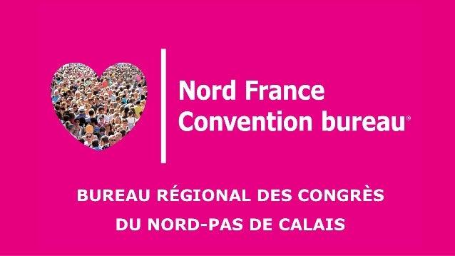 Nos Missions Développer la filière « Tourisme d'affaires en Nord-Pas de Calais »  Coordination et suivi de la filière  O...