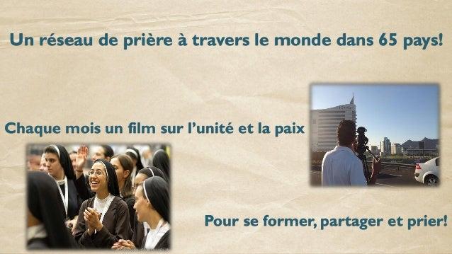 Pour se former, partager et prier! Un réseau de prière à travers le monde dans 65 pays! Chaque mois un film sur l'unité et...
