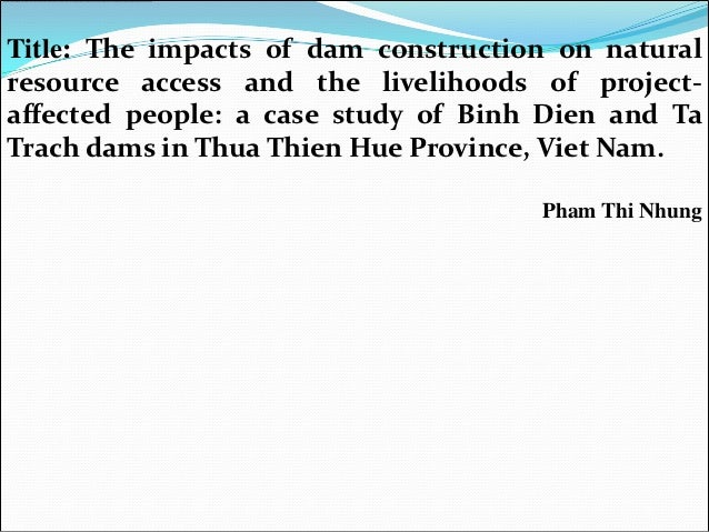 Title: The impacts of dam construction on naturalresource access and the livelihoods of project-affected people: a case st...