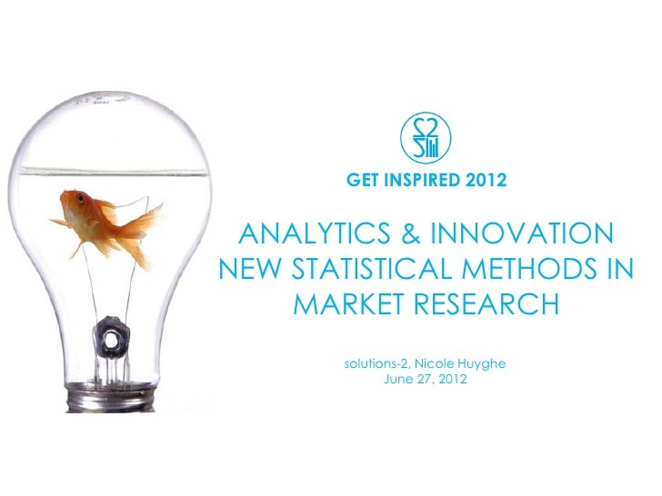 GET INSPIRED 2012 ANALYTICS & INNOVATIONNEW STATISTICAL METHODS IN    MARKET RESEARCH       solutions-2, Nicole Huyghe    ...