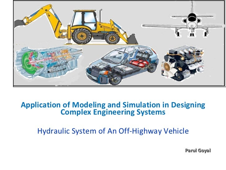 Application of Modeling and Simulation in Designing Complex Engineering Systems Hydraulic System of An Off-Highway Vehicle...