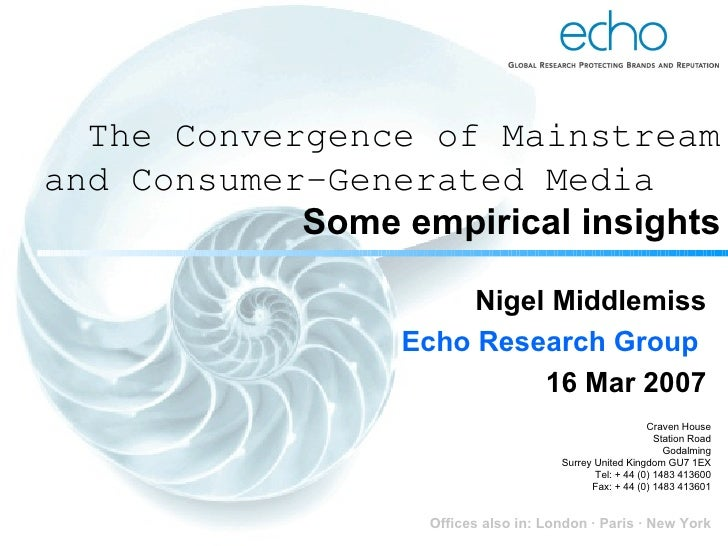 Nigel Middlemiss Echo Research Group   16 Mar 2007 The Convergence of Mainstream and Consumer-Generated Media  Some empiri...