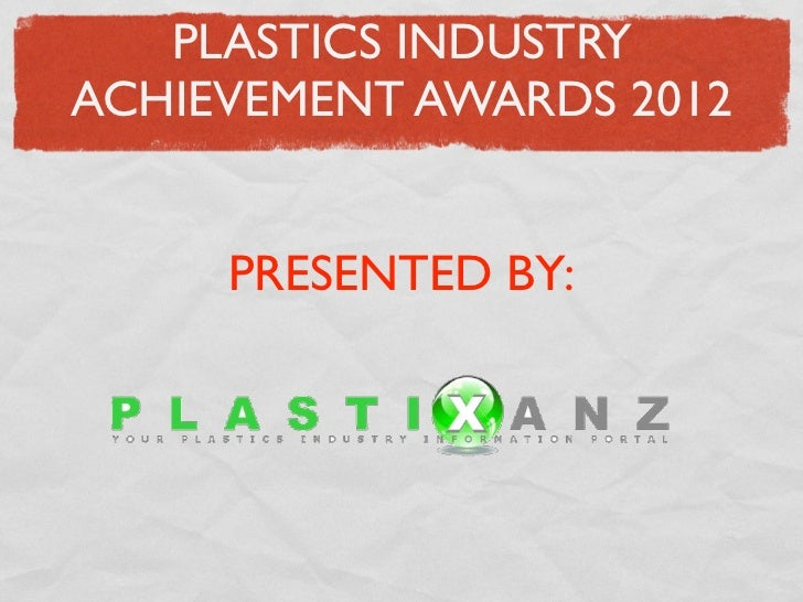 PLASTICS INDUSTRYACHIEVEMENT AWARDS 2012     PRESENTED BY: