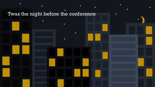Twas the night before the conference