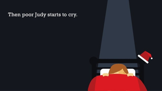 Then poor Judy starts to cry.