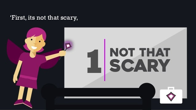 'First, its not that scary, 1