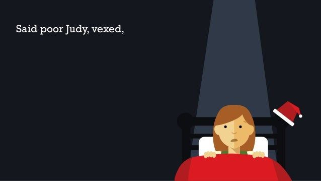 Said poor Judy, vexed,