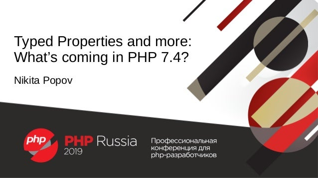 Typed Properties and more: What's coming in PHP 7.4? Nikita Popov