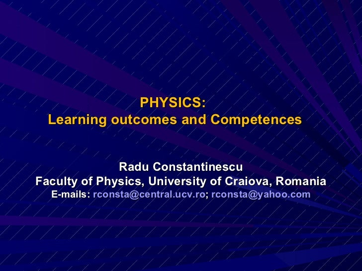 PHYSICS:  Learning outcomes and Competences <ul><li>Radu Constantinescu </li></ul><ul><li>Faculty of Physics, University o...