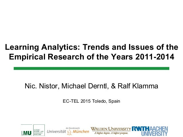 Learning Analytics: Trends and Issues of the Empirical Research of the Years 2011-2014 Nic. Nistor, Michael Derntl, & Ralf...