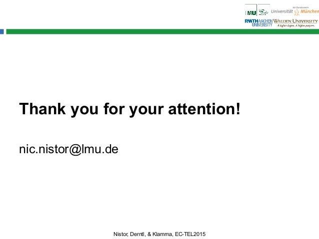 Thank you for your attention! nic.nistor@lmu.de Nistor, Derntl, & Klamma, EC-TEL2015