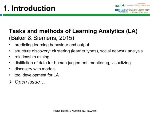 1. Introduction Tasks and methods of Learning Analytics (LA) (Baker & Siemens, 2015) • predicting learning behaviour and ...