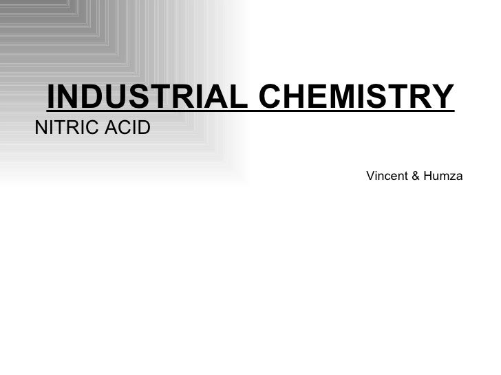 INDUSTRIAL CHEMISTRY NITRIC ACID Vincent & Humza