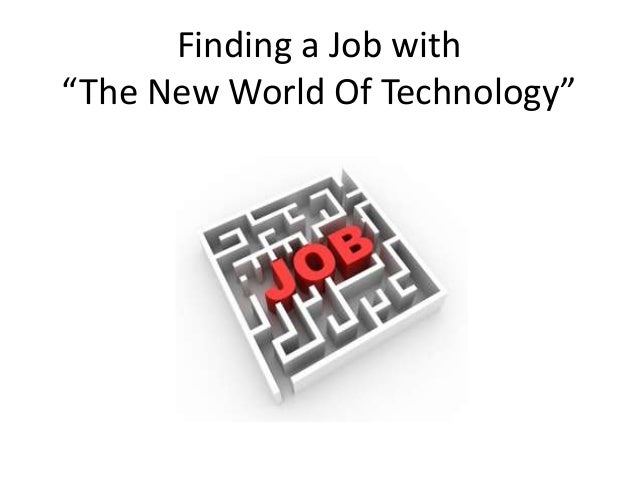 """Finding a Job with""""The New World Of Technology"""""""