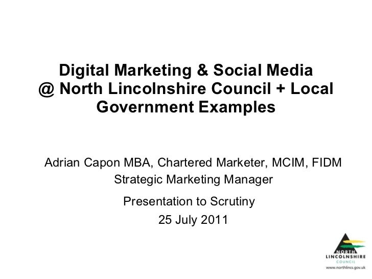 Digital Marketing & Social Media @ North Lincolnshire Council + Local Government Examples Adrian Capon MBA, Chartered Mark...
