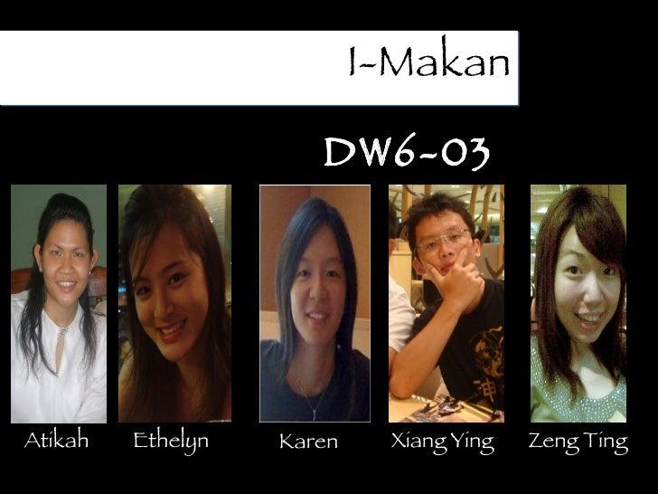 I-Makan DW6-03 Karen Xiang Ying Ethelyn Atikah Zeng Ting