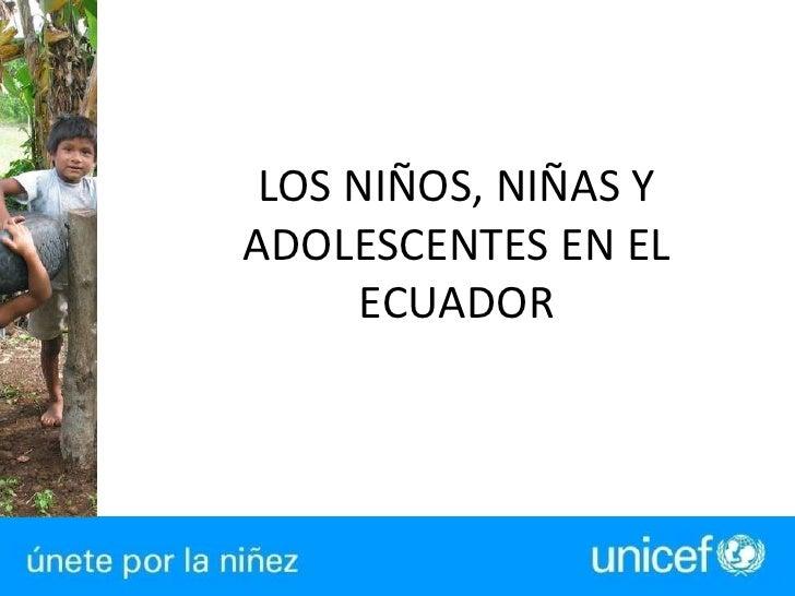 LOS NIÑOS, NIÑAS Y ADOLESCENTES EN EL ECUADOR<br />