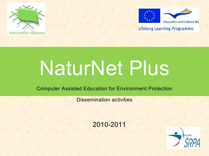 NaturNet Plus Computer Assisted Education for Environment Protection Dissemination activities 2010-2011
