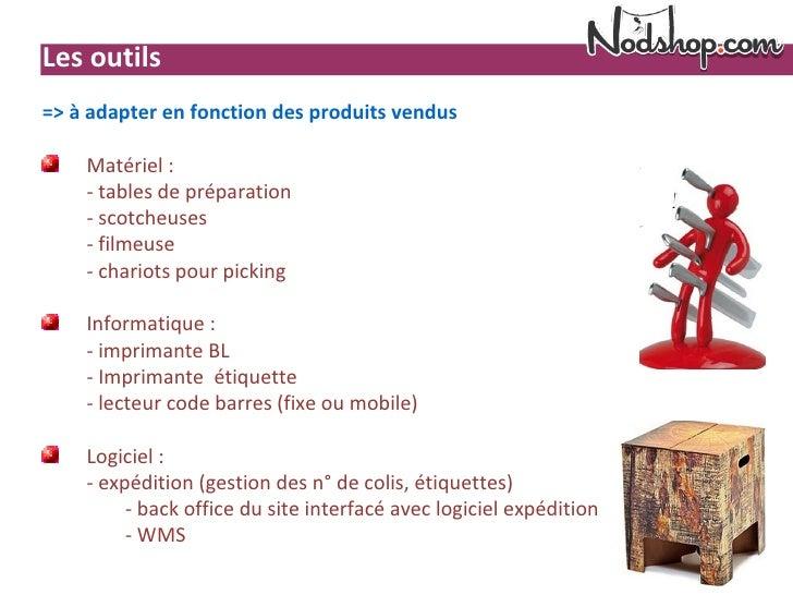 Les outils=> à adapter en fonction des produits vendus    Matériel :    - tables de préparation    - scotcheuses    - film...