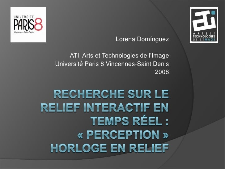 Lorena Domínguez       ATI, Arts et Technologies de l'Image Université Paris 8 Vincennes-Saint Denis                      ...