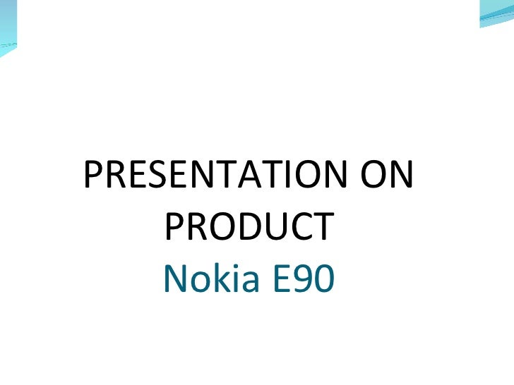 PRESENTATION ON PRODUCT Nokia E90