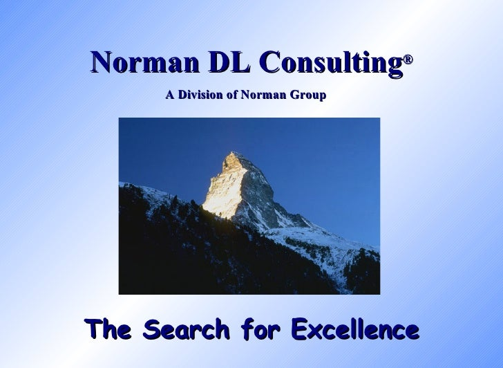 A Division of Norman Group Norman DL Consulting ® The Search for Excellence