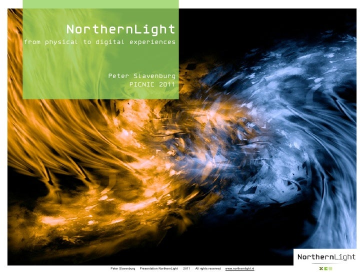NorthernLightfrom physical to digital experiences                   Peter Slavenburg                        PICNIC 2011   ...